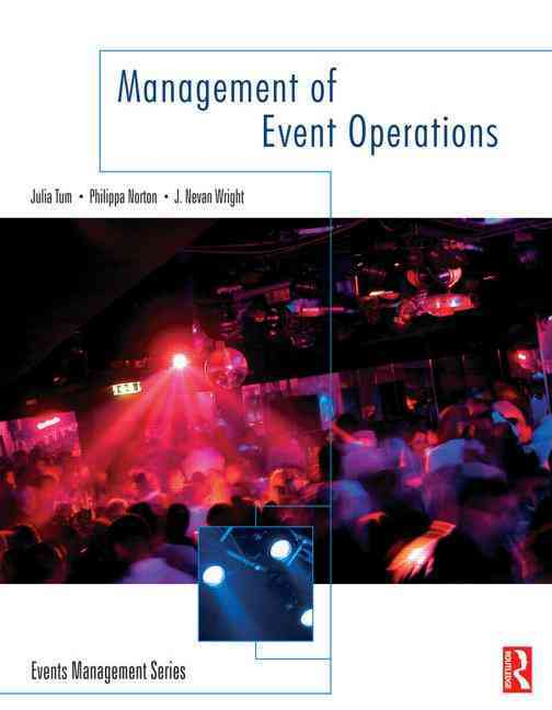 The Management Of Event Operations By Tum, Julia/ Norton, Philippa/ Wright, J. Nevan