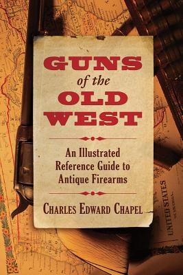 Guns of the Old West By Chapel, Charles Edward